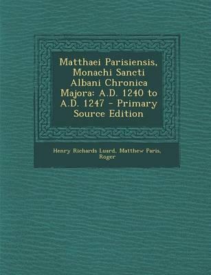 Matthaei Parisiensis, Monachi Sancti Albani Chronica Majora