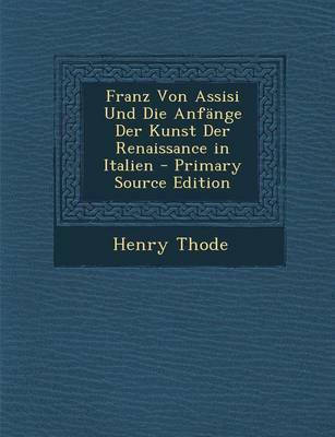 Franz Von Assisi Und Die Anfange Der Kunst Der Renaissance in Italien