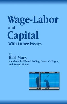 Wage-Labor and Capital With Other Essays