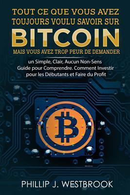 Tout Ce Que Vous Avez Toujours Voulu Savoir Sur Bitcoin, Mais Vous Avez Trop Peur De Demander