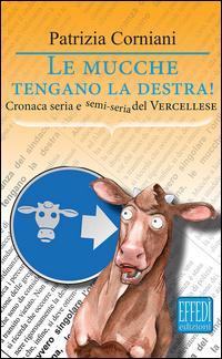 Le mucche tengano la destra. Cronaca seria e semi seria del vercellese