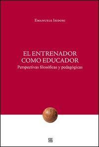 El Entrenador como educador. Perspectivas filosóficas y pedagógicas