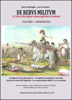 De rebus militum: la tattica della legione romana dagli albori al tramonto - Vol. 1