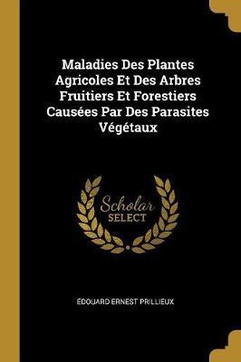 Maladies Des Plantes Agricoles Et Des Arbres Fruitiers Et Forestiers Causées Par Des Parasites Végétaux