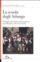 La scuola degli Asburgo. Pedagogia e formazione degli insegnanti tra il Danubio e il Po (1773-1918)