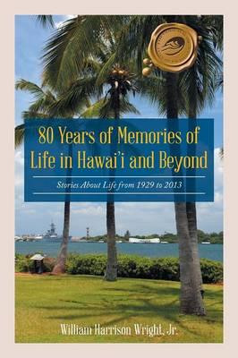 80 Years of Memories of Life in Hawaii and Beyond