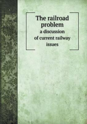 The Railroad Problem a Discussion of Current Railway Issues