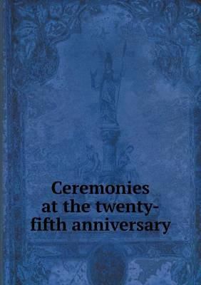 Ceremonies at the Twenty-Fifth Anniversary
