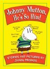Johnny Mutton, He's So Him!