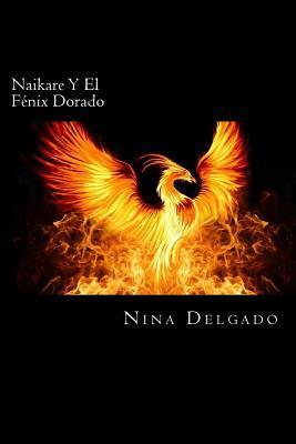 Naikare Y El Fenix Dorado / Naikare And the Golden Phoenix