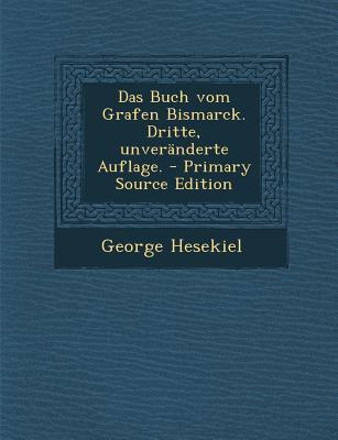 Das Buch Vom Grafen Bismarck. Dritte, Unveranderte Auflage.