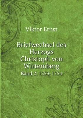 Briefwechsel Des Herzogs Christoph Von Wirtemberg Band 2. 1553-1554