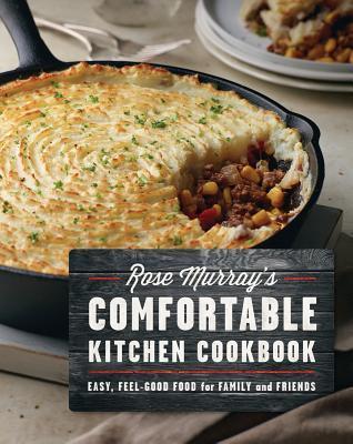 Rose Murray's Comfortable Kitchen Cookbook