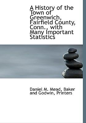 A History of the Town of Greenwich, Fairfield County, Conn., with Many Important Statistics