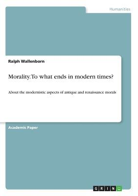 Morality. To what ends in modern times?