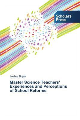 Master Science Teachers' Experiences and Perceptions of School Reforms
