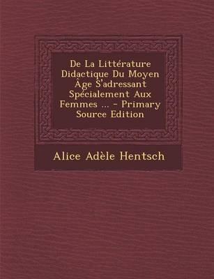 de La Litterature Didactique Du Moyen Age S'Adressant Specialement Aux Femmes ...