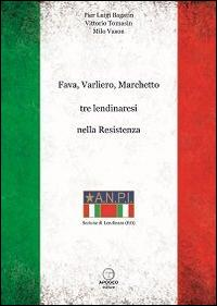 Fava, Varliero, Marchetto tre lendinaresi nella Resistenza