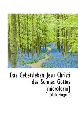 Das Gebetsleben Jesu Christi Des Sohnes Gottes [Microform]