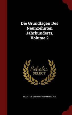 Die Grundlagen Des Neunzehnten Jahrhunderts, Volume 2