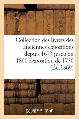 Collection Des Livrets Des Anciennes Expositions Depuis 1673 Jusqu'en 1800 Exposition de 1750
