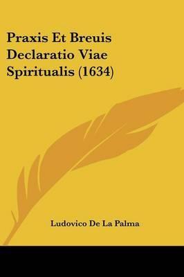 Praxis Et Breuis Declaratio Viae Spiritualis (1634)