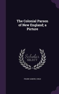The Colonial Parson of New England; A Picture