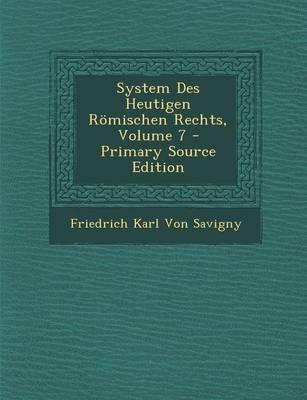 System Des Heutigen Romischen Rechts, Volume 7 - Primary Source Edition