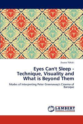 Eyes Can't Sleep - Technique, Visuality and What is Beyond Them