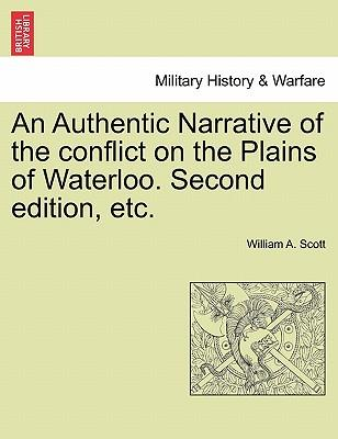 An Authentic Narrative of the conflict on the Plains of Waterloo. Second edition, etc