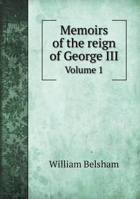Memoirs of the Reign of George III Volume 1