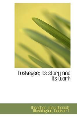Tuskegee; Its Story and Its Work