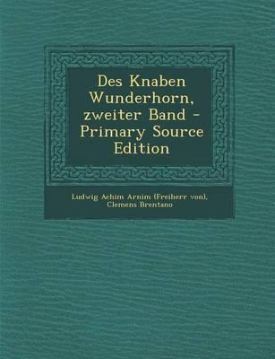Des Knaben Wunderhorn, Zweiter Band - Primary Source Edition