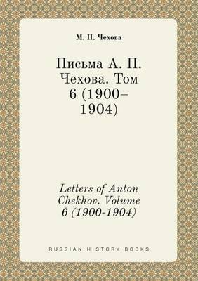 Letters of Anton Chekhov. Volume 6 (1900-1904)