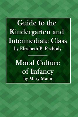 Guide To The Kindergarten And The Intermediate Class & Moral Culture Of Infancy