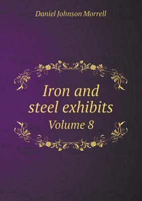 Iron and Steel Exhibits Volume 8