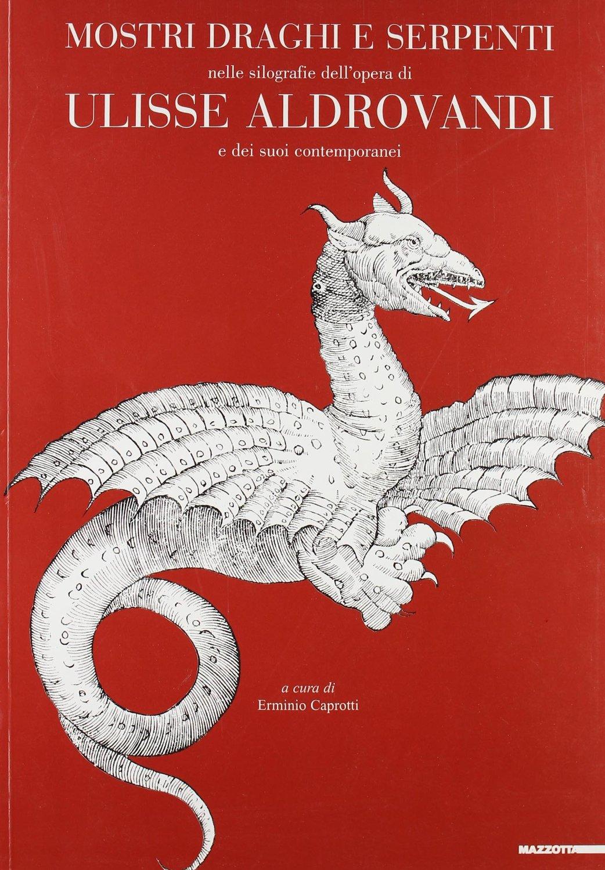 Mostri, draghi e serpenti nelle silografie dell'opera di Ulisse Aldrovandi e dei suoi contemporanei