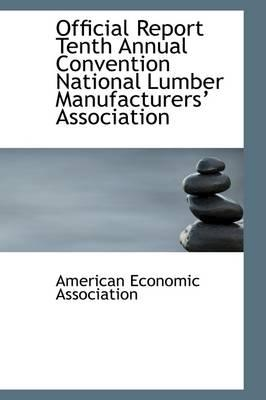 Official Report Tenth Annual Convention National Lumber Manufacturers Association
