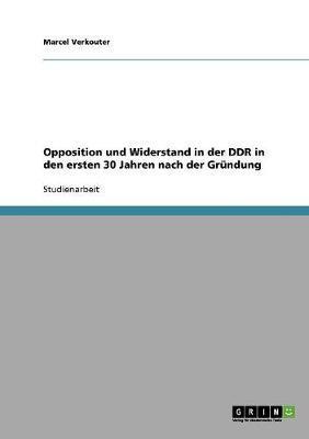 Opposition und Widerstand in der DDR in den ersten 30 Jahren nach der Gründung