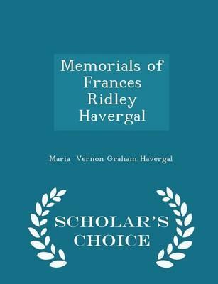 Memorials of Frances Ridley Havergal - Scholar's Choice Edition