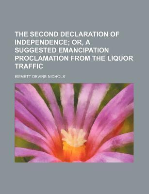 The Second Declaration of Independence; Or, a Suggested Emancipation Proclamation from the Liquor Traffic