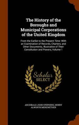The History of the Boroughs and Municipal Corporations of the United Kingdom