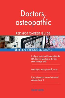 Doctors, osteopathic RED-HOT Career Guide; 2516 REAL Interview Questions