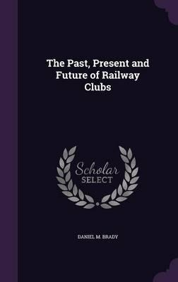The Past, Present and Future of Railway Clubs