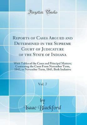 Reports of Cases Argued and Determined in the Supreme Court of Judicature of the State of Indiana, Vol. 7