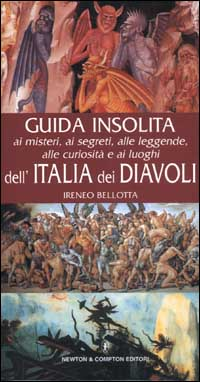 Guida insolita ai misteri, ai segreti, alle leggende, alle curiosità e ai luoghi dell'Italia dei diavoli