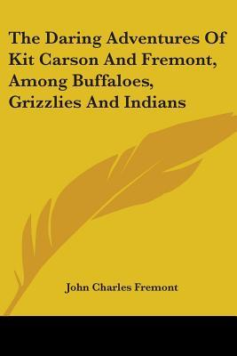 The Daring Adventures of Kit Carson and Fremont, Among Buffaloes, Grizzlies and Indians