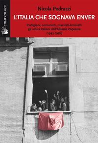 L'Italia che sognava Enver. Partigiani, comunisti, marxisti-leninisti