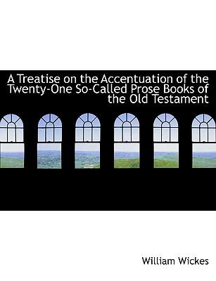 A Treatise on the Accentuation of the Twenty-one So-called Prose Books of the Old Testament