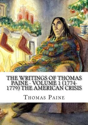 The Writings of Thomas Paine - Volume 1 (1774-1779) The American Crisis